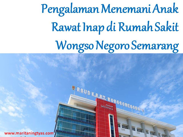 Pengalaman Menemani Anak Rawat Inap di Rumah Sakit Wongso Negoro Semarang