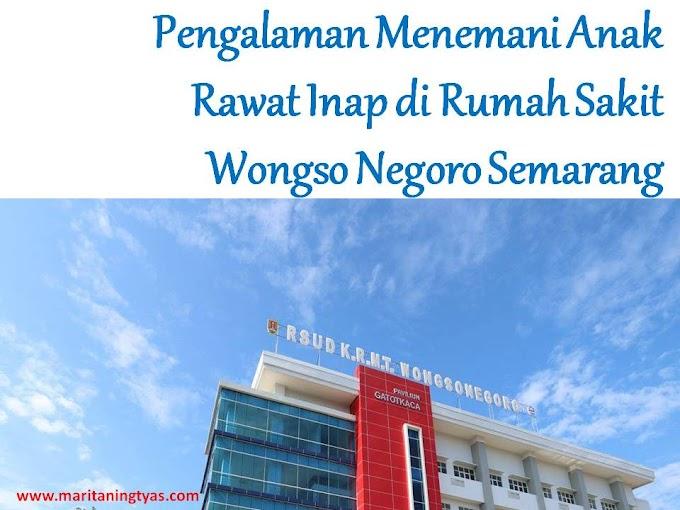 Pengalaman Menemani Anak Rawat Inap di Rumah Sakit Wongsonegoro Semarang