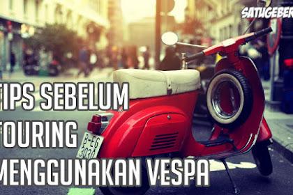 8 Tips Sebelum Melakukan Touring Dengan Vespa