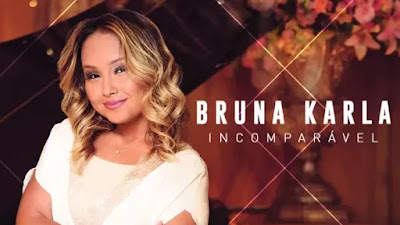 Novo CD 2017 da Bruna Karla: Incomparável