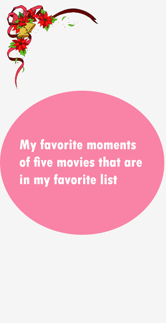 My favorite moments of five movies that are in my favorite list