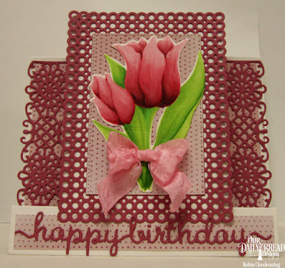 Our Daily Bread Designs, Tulips, Tulip, Circle Scalloped Rectangles, Happy Birhday Script, Flower Lattice, Center Step Card, Shbby Rose Paper Collection, By Robin Clendenning