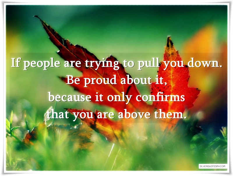 If People Are Trying To Full You Down, Be Proud About It, Picture Quotes, Love Quotes, Sad Quotes, Sweet Quotes, Birthday Quotes, Friendship Quotes, Inspirational Quotes, Tagalog Quotes