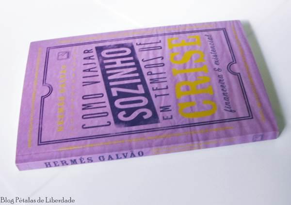 Resenha, livro, Como-viajar-sozinho-em-tempos-de-crise-financeira-e-existencial, Hermés-Galvão, editora-record, opiniao, critica, trechos, fotos