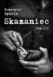 """""""Skazaniec. Za garść srebrników"""" – Krzysztof Spadło"""