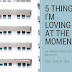 5 COISAS | I'm loving at the moment