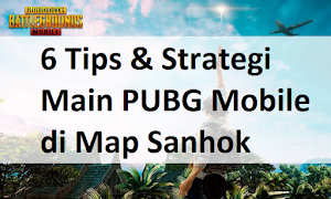Gampang Chicken! 6 Tips & Strategi Main PUBG Mobile di Map Sanhok