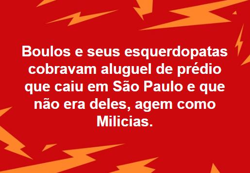 Boulos e seus esquerdopatas do MTST e subgrupos como MLSM agem como milícias cobrando aluguel dos sem tetos de imóveis que invadem