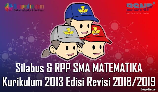 Silabus dan RPP Untuk Kelas 10,11,12 SMA MATEMATIKA Kurikulum 2013 Edisi Revisi 2018/2019