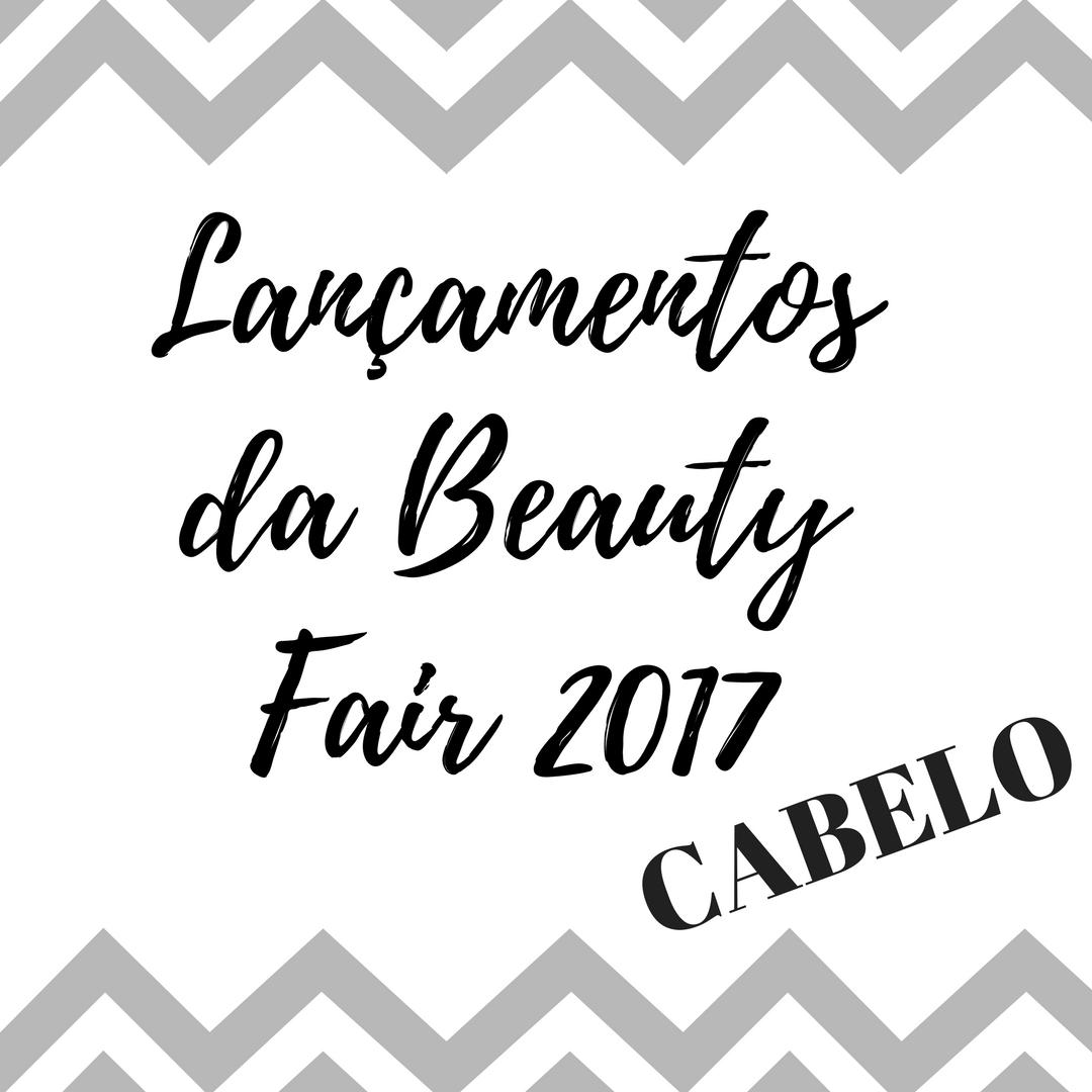LANÇAMENTOS DA BEAUTY FAIR 2017 - PRODUTOS DE CABELO-