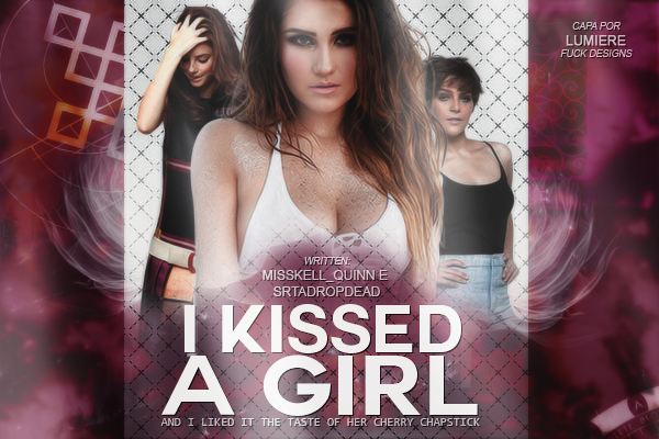 CF - I kissed a Girl (MissKell_Quinn e SrtaDropDead)