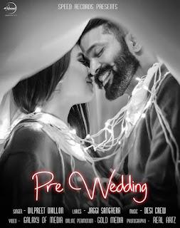 Pre Wedding Lyrics — Dilpreet Dhillon | Desi Crew Song