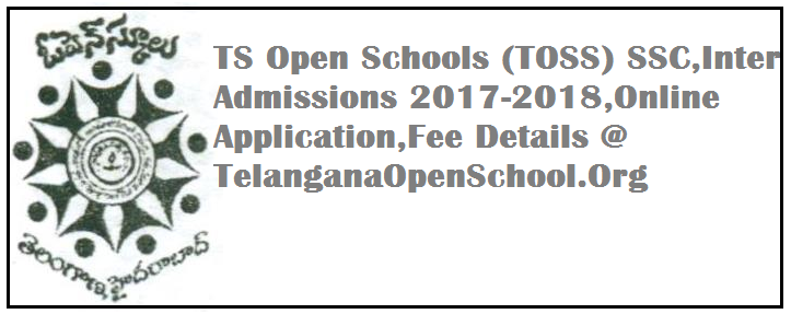 TS Open Schools (TOSS) SSC,Inter Admissions 2017-2018,Online Application,Fee Details @ TelanganaOpenSchool.Org