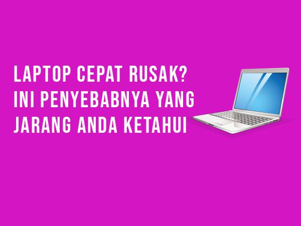 Laptop Cepat Rusak? Ini Penyebabnya yang Membuat Laptop anda Cepat Rusak