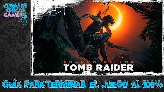 Guía para completar Shadow of the Tomb Raider