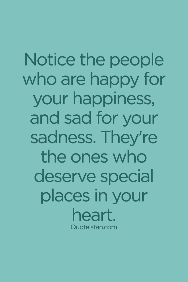 Good Advice Quotes: Notice The People Who Are Happy For Your #happiness, And