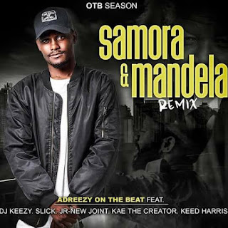 Adreezy On The Beat, DJ Keezy, Slick, Jr-New Joint, Kae The Cre8tor, Keed Harris - Samora & Mandela (Remix)