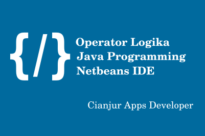 Belajar menggunakan Operator Logika pada java, Logika && AND, & Boolean Logika AND, || Logika OR, | Boolean Logika Inclusive OR, ^ Boolean Logika Exclusive OR, ! logika NOT