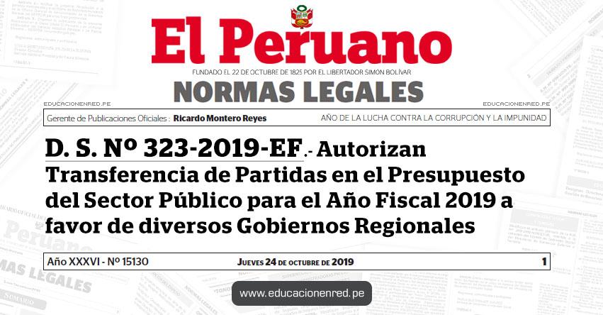 D. S. Nº 323-2019-EF - Autorizan Transferencia de Partidas en el Presupuesto del Sector Público para el Año Fiscal 2019 a favor de diversos Gobiernos Regionales