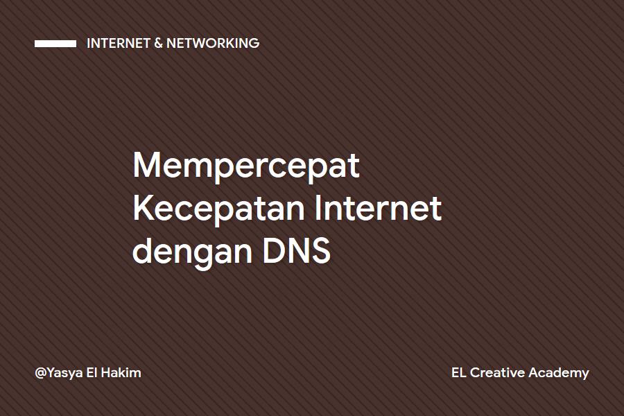 Cara Mempercepat Kecepatan Internet dengan Menggunakan DNS