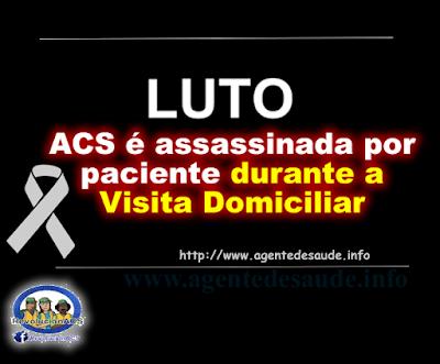 ACS%2B%25C3%25A9%2Bassassinada%2Bpor%2Bpaciente%2Bdurante%2Ba%2BVisita%2BDomiciliar ACS é assassinada por paciente durante a Visita Domiciliar (VD)