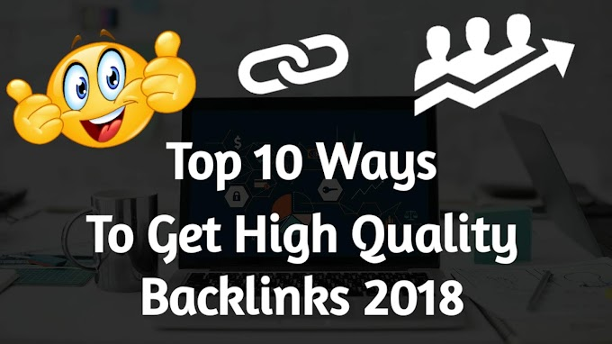 Top 10 Ways To Get High Quality Backlinks 2018