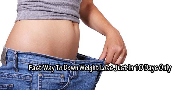 Fast Way To Down Weight Loss Just In 10 Days Only - gohealthy.tk