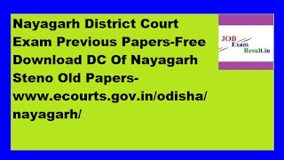 Nayagarh District Court Exam Previous Papers-Free Download DC Of Nayagarh Steno Old Papers-www.ecourts.gov.in/odisha/nayagarh/
