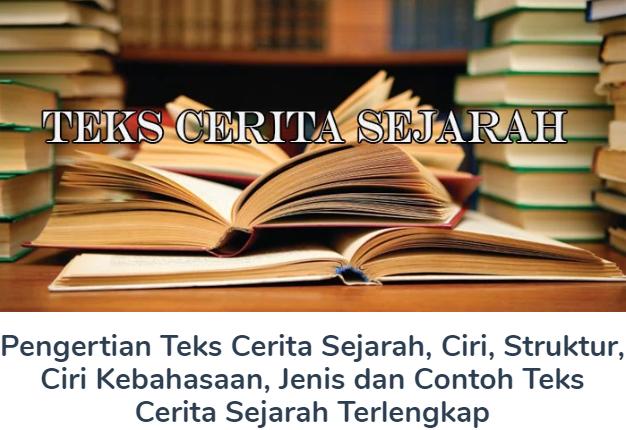 Pengertian Teks Cerita Sejarah, Ciri, Struktur, Ciri Kebahasaan, Jenis dan Contoh Teks Cerita Sejarah Terlengkap
