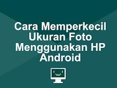 Cara Memperkecil Ukuran Foto Menggunakan Hp Android