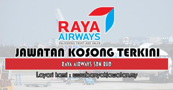 Jawatan Kosong 2019 di Raya Airways Sdn Bhd
