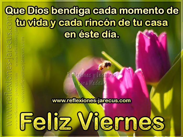 Que Dios bendiga cada momento de tu vida y cada rincón de tu casa en éste día Feliz viernes