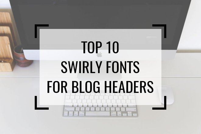 Top 10 Swirly Script Blogging Header Fonts