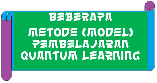 METODE (MODEL) PEMBELAJARAN QUANTUM LEARNING
