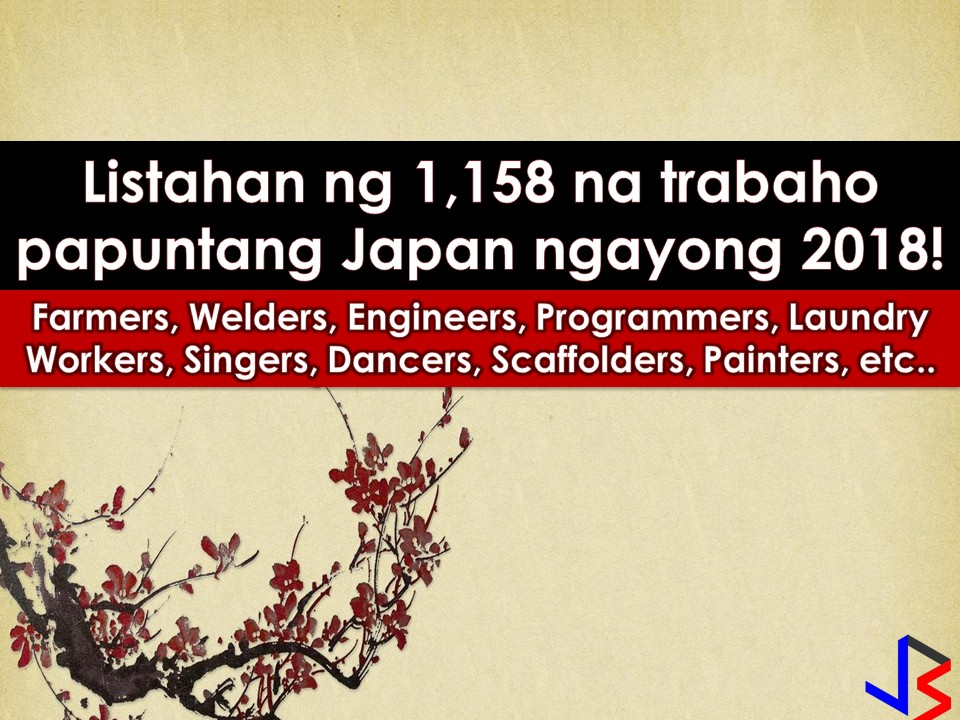 Japan is currently hiring for Filipino workers. This is the latest job orders from Philippine Overseas Employment Administration (POEA) employment sites this 2018. There are many companies in Japan who wants to hire Filipino workers. International employment opportunities in Japan are open for welders, engineers, farm workers, painter scaffolders, livestock agriculture workers, and many others.      Please reminded that jbsolis.com is not a recruitment agency, all information in this article is taken from POEA job posting sites and being sort out for much easier use.     The contact information of recruitment agencies is also listed. Just click your desired jobs to view the recruiter's info where you can ask a further question and send your application letter. Any transaction entered with the following recruitment agencies is at applicants risk and account.