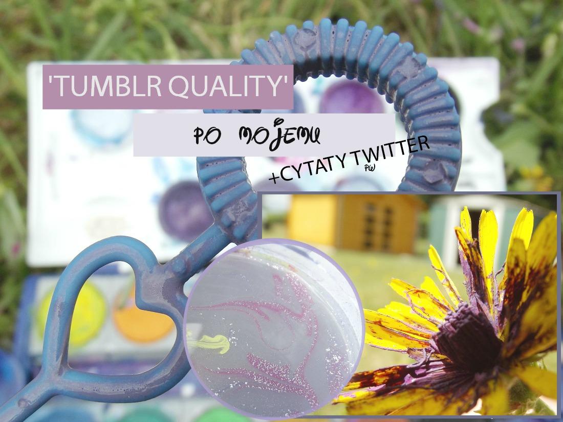 Tumblr Quality Po Mojemu Cytaty Twitter