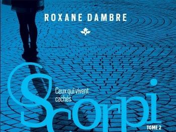 Scorpi, tome 2 : Ceux qui vivent cachés de Roxane Dambre