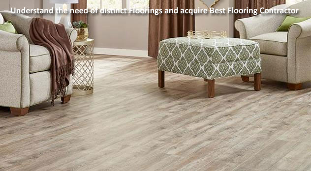 Understand the need of distinct Floorings and acquire Best Flooring Contractor