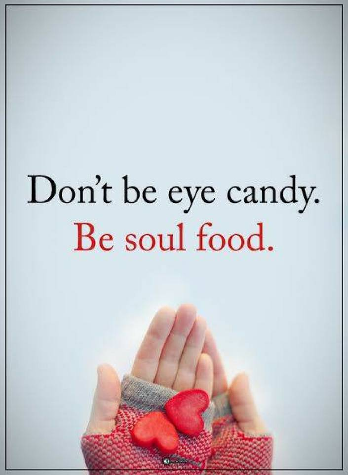 Dont Be Eye Candy Be Soul Food Quotes