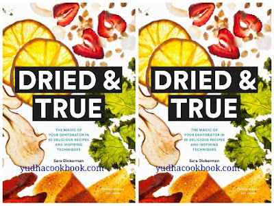 Download ebook Dried & True : The Magic of Your Dehydrator in 80 Delicious Recipes and Inspiring Techniques