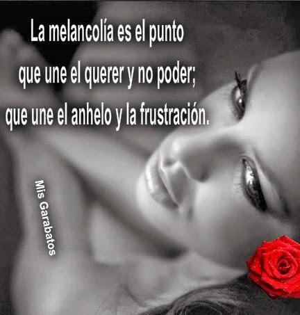 La melancolía es el punto que une el querer y no poder.