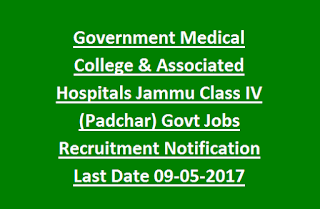Government Medical College & Associated Hospitals Jammu Class IV (Padchar) Govt Jobs Recruitment Notification Last Date 09-05-2017