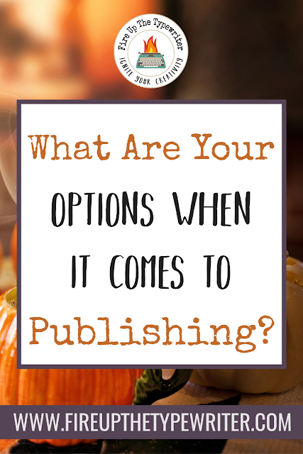 What Are Your Options When it Comes to Publishing? | www.fireupthetypewriter.com #Publishing #SelfPublishing #NaNoWriMo