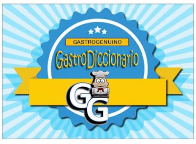 http://gastrogenuino.blogspot.com.es/search/label/DICCIONARIO%20GASTRON%C3%93MICO