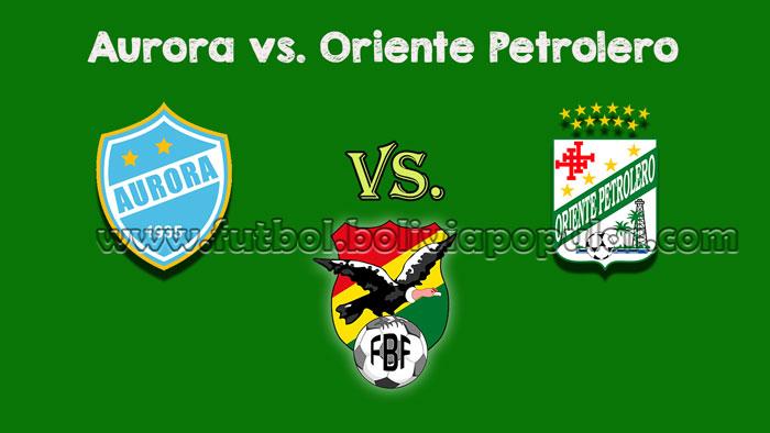 【En Vivo Online】Aurora vs. Oriente Petrolero - Torneo Clausura 2018
