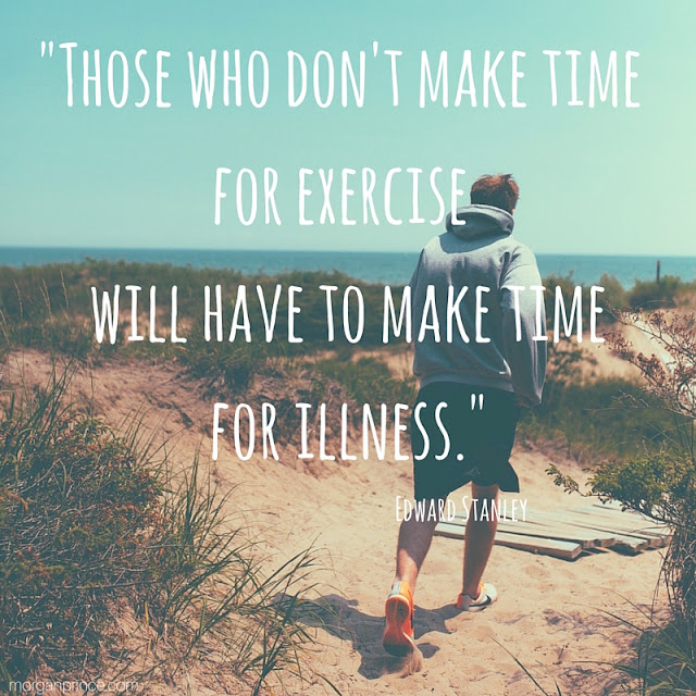 "A quote from Edward Stanley ""Those who don't make time for exercise will have to make time for illness""."