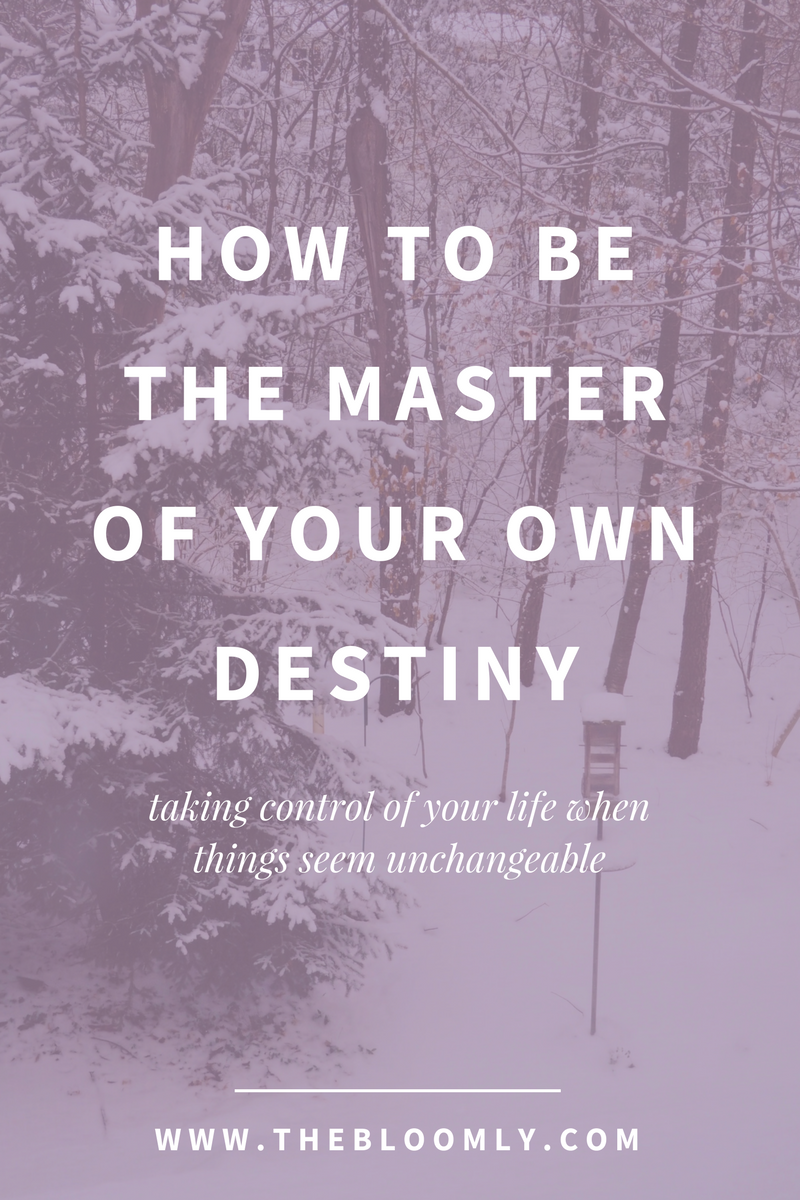 How to Be the Master of Your Own Destiny