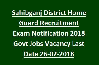Sahibganj District Home Guard Recruitment Exam Notification 2018 Govt Jobs Vacancy Last Date 26-02-2018