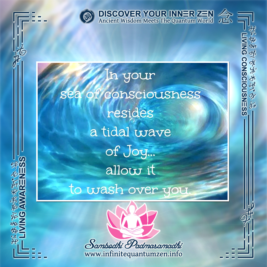 In your sea of consciousness resides a tidal wave of joy, allow it to wash over you - Infinite Quantum Zen, Success Life Quotes