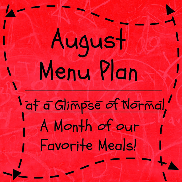 August 2018 Menu Plan, A Glimpse of Normal